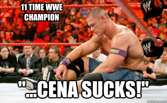 11 time wwe champion cena sucks - Sad Cena