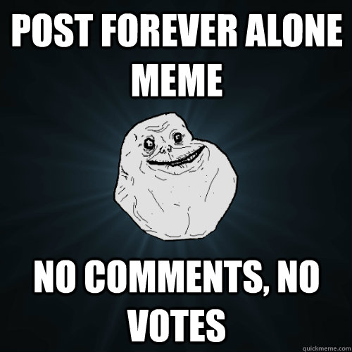 post forever alone meme no comments no votes - Forever Alone