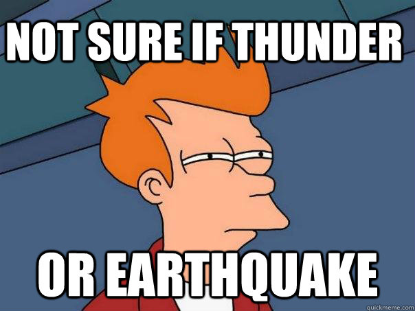 not sure if thunder or earthquake - Futurama Fry