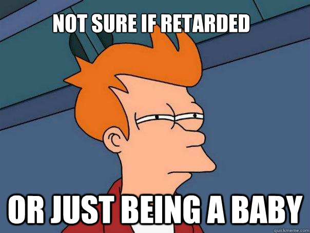 not sure if retarded or just being a baby - Futurama Fry
