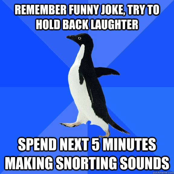 remember funny joke try to hold back laughter spend next 5  - Socially Awkward Penguin