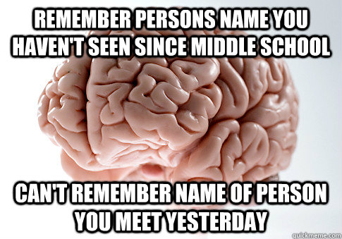 remember persons name you havent seen since middle school c - Scumbag Brain