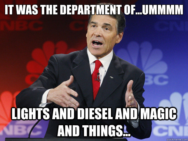it was the department ofummmm lights and diesel and mag - ummmm Rick Perry