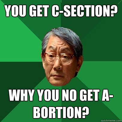 you get csection why you no get abortion - High Expectations Asian Father