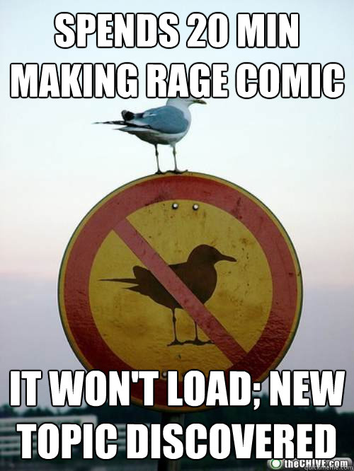 spends 20 min making rage comic it wont load new topic dis - oh the irony