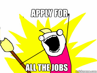 apply for all the jobs - All The Things
