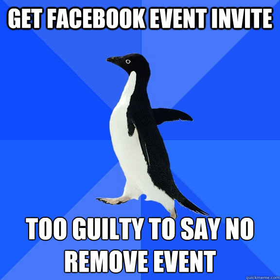 get facebook event invite too guilty to say no remove event - Socially Awkward Penguin