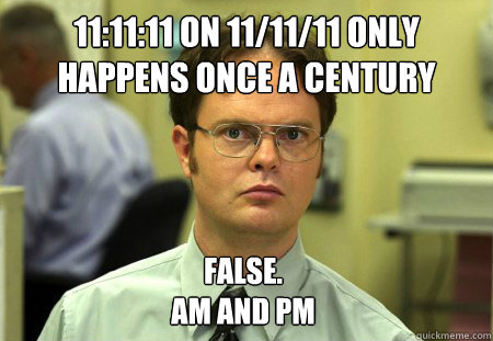 111111 on 111111 only happens once a century false am a - Dwight