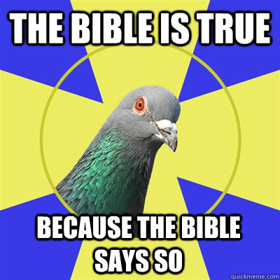 the bible is true because the bible says so