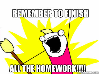 remember to finish all the homework - All The Things