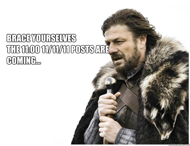 brace yourselves the 1100 111111 posts are coming  - Imminent Ned