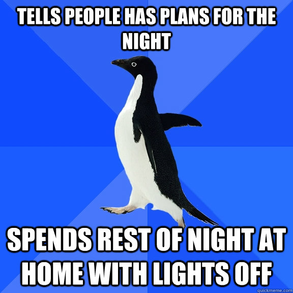tells people has plans for the night spends rest of night at - Socially Awkward Penguin