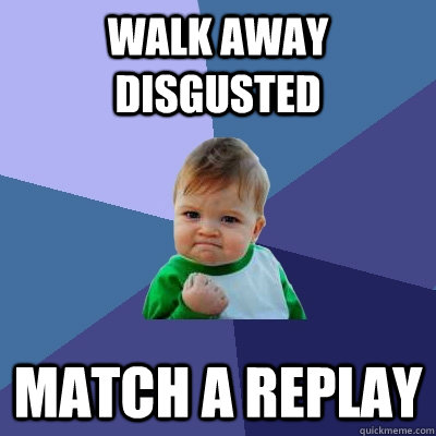 walk away disgusted match a replay - Success Kid