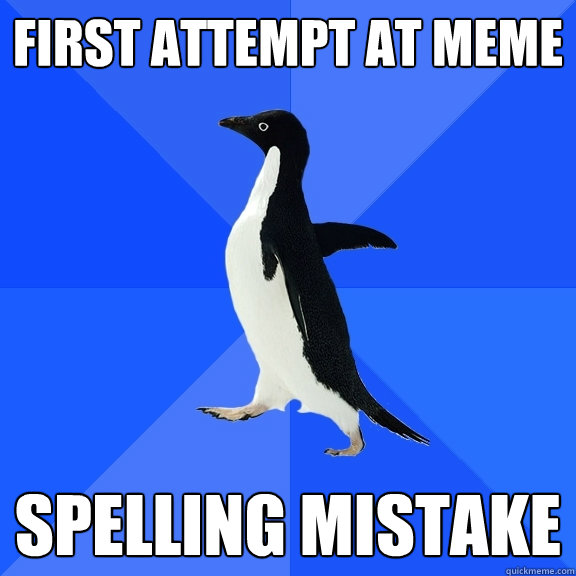 first attempt at meme spelling mistake - Socially Awkward Penguin