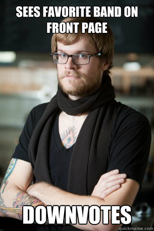 sees favorite band on front page downvotes  - Hipster Barista