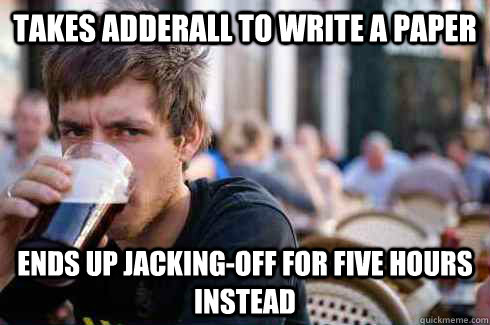 takes adderall to write a paper ends up jackingoff for five - Lazy College Senior
