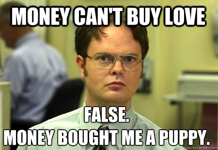 money cant buy love false money bought me a puppy - Schrute