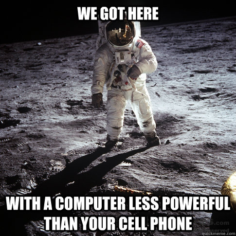 we got here with a computer less powerful than your cell pho - Buzz Aldrin