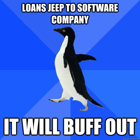 loans jeep to software company it will buff out - Socially Awkward Penguin