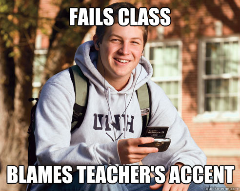 fails class blames teachers accent - College Freshman