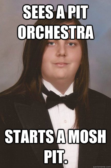sees a pit orchestra starts a mosh pit - Sophisticated Metal-Head