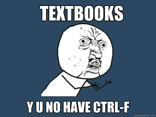 textbooks y u no have ctrlf - Y U No