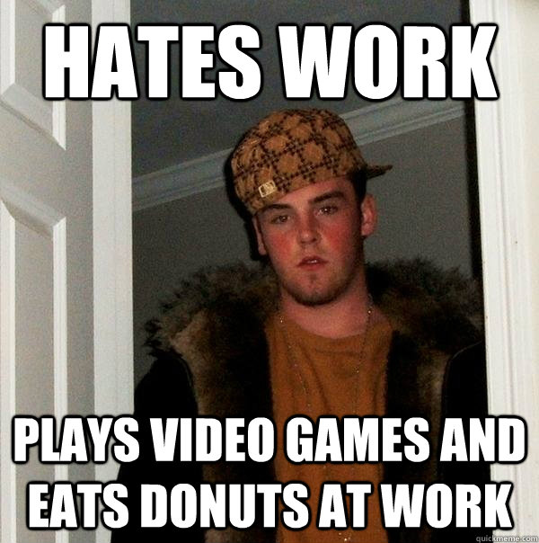 hates work plays video games and eats donuts at work - Scumbag Steve