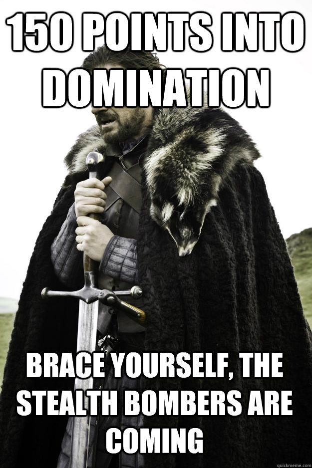 150 points into domination brace yourself the stealth bombe - Winter is coming