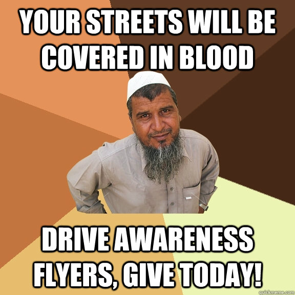 your streets will be covered in blood drive awareness flyers - Ordinary Muslim Man