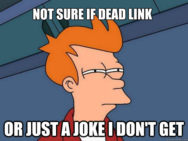 not sure if dead link or just a joke i dont get - Futurama Fry