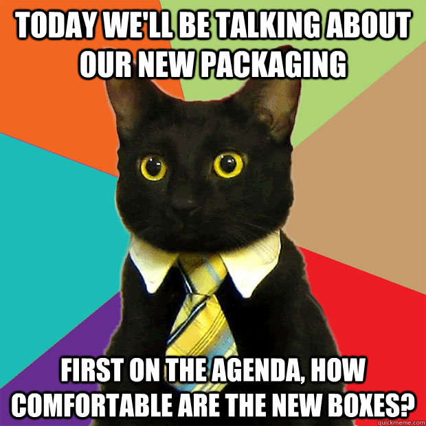 today well be talking about our new packaging first on the  - Business Cat