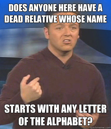 does anyone here have a dead relative whose name starts with - John Edward