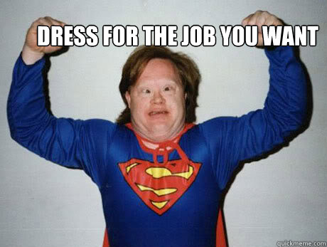dress for the job you want -