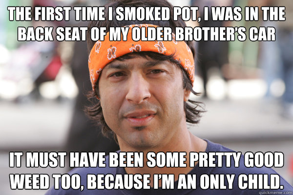 the first time i smoked pot i was in the back seat of my ol - Arj Barker