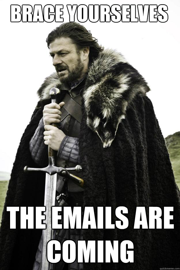 brace yourselves the emails are coming - Winter is coming