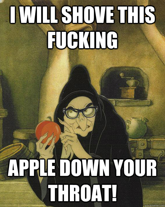 i will shove this fucking apple down your throat - Hipster Snow White Witch
