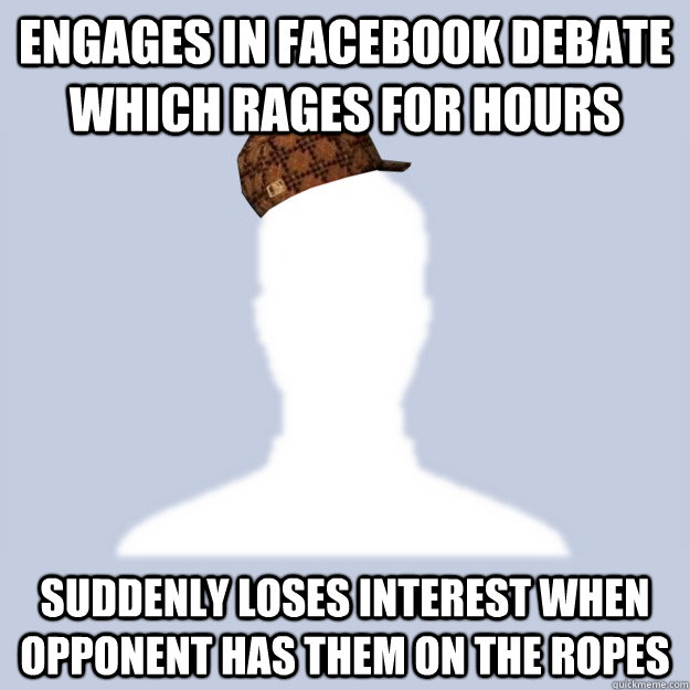 engages in facebook debate which rages for hours suddenly lo - Scumbag Facebooker