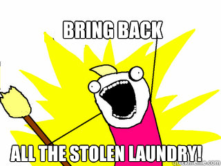 bring back all the stolen laundry - All The Things