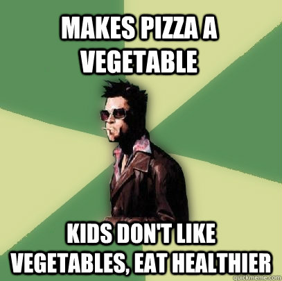 makes pizza a vegetable kids dont like vegetables eat heal - Helpful Tyler Durden