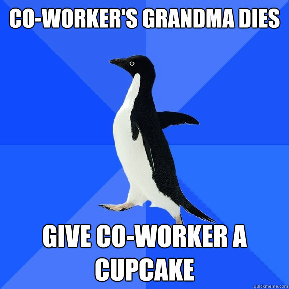 coworkers grandma dies give coworker a cupcake - Socially Awkward Penguin