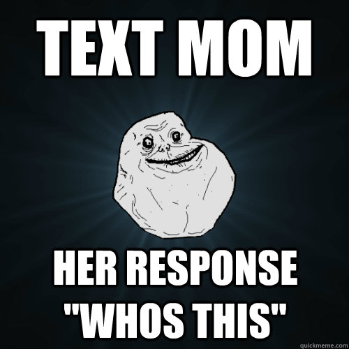 text mom her response whos this - Forever Alone