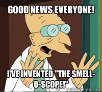 good news everyone ive invented the smelloscope - Scumbag Professor Farnsworth