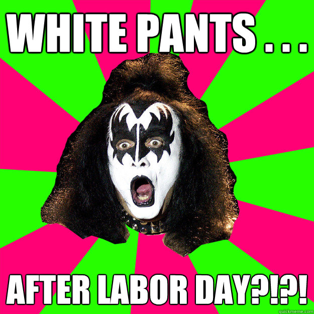 white pants after labor day - Shocked Gene Simmons