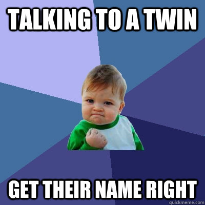 talking to a twin get their name right - Success Kid