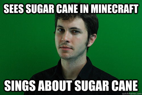 sees sugar cane in minecraft sings about sugar cane toby