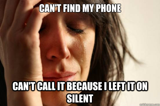 cant find my phone cant call it because i left it on silen - First World Problems