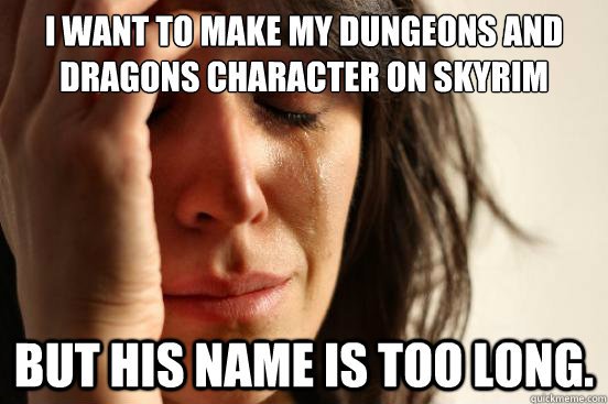 i want to make my dungeons and dragons character on skyrim b - First World Problems
