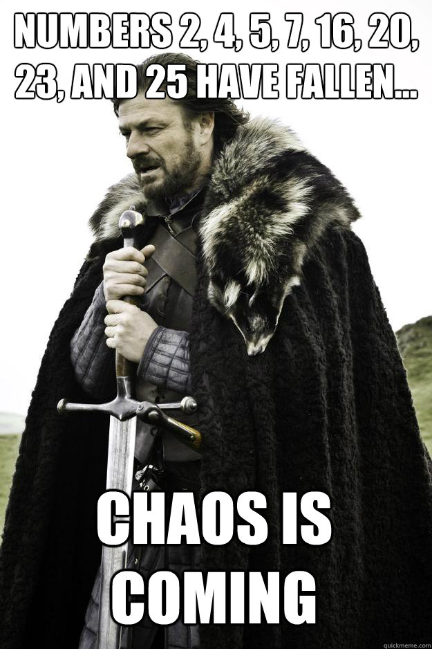 numbers 2 4 5 7 16 20 23 and 25 have fallen chaos  - Winter is coming