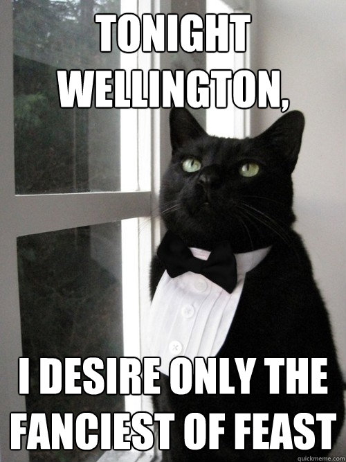 tonight wellington i desire only the fanciest of feast - One Percent Cat
