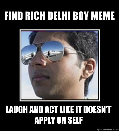 find rich delhi boy meme laugh and act like it doesnt apply - Rich Delhi Boy